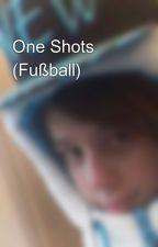 One Shots (Fußball) by susanneschafer560