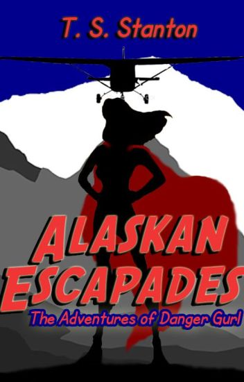 Alaskan Escapades: The Adventures of Danger Gurl