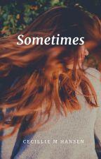 Sometimes by hemmeligForfatter