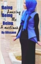 Being amazing Being me Being a muslimah(islamic love story) by fillssaan