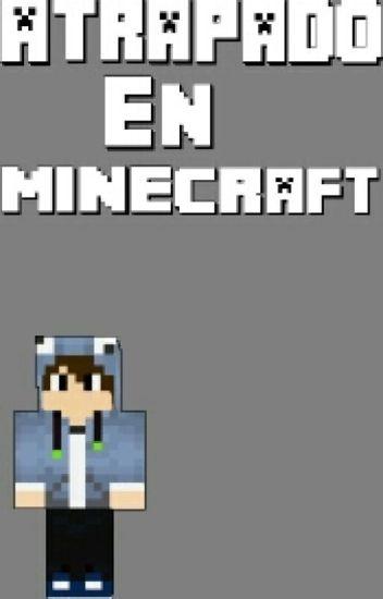 -= Atrapado En Minecraft =-