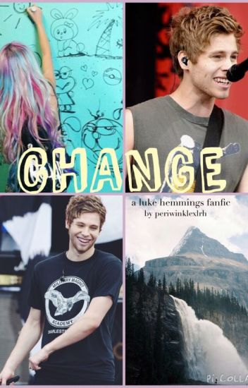 Change |Luke Hemmings fanfic|