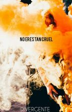 No eres tan cruel {Divergente} by LauraYoongi