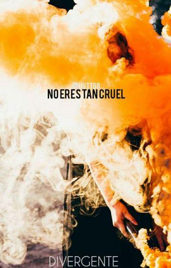 No eres tan cruel {Divergente}