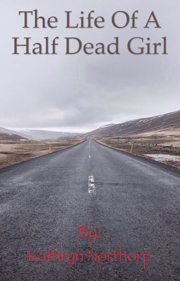 The Life of a Half Dead Girl(Completed)