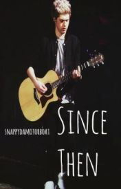 Since Then [Niall Horan Love Story] by carryondestiel