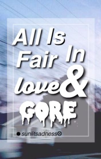 All is Fair in Love & Gore