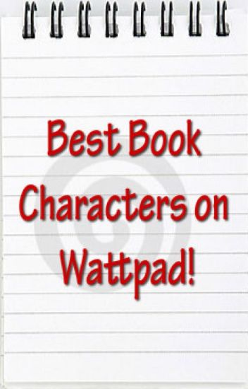 Best Book Characters on Wattpad!