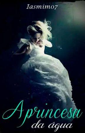A princesa da agua  by Iasmim07