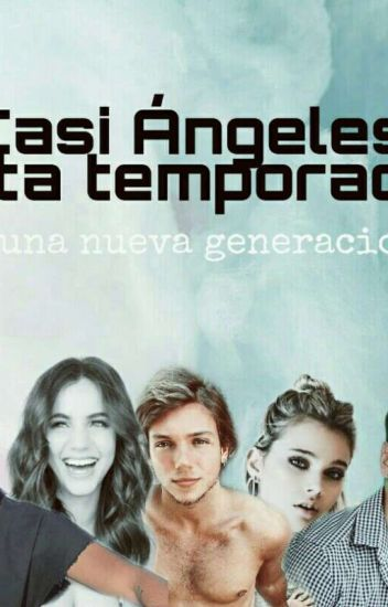 """Casi Ángeles 5ta Temporada """"Una nueva generacion"""""""