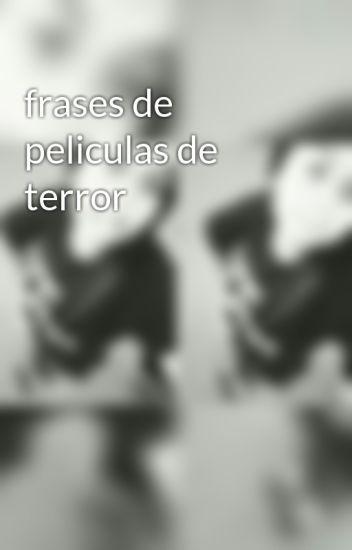 Frases De Peliculas De Terror Danaedreew Wattpad