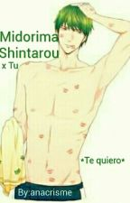 Fan-Fic *Te quiero* Midorima Shintaro x TU by anacrisme