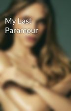 My Last Paramour by Dont_think_about_it