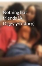 Nothing but friends (A Diggy y/n story) by Ismasheddiggy