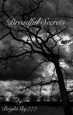 Dreadful Secrets by BrightSky777