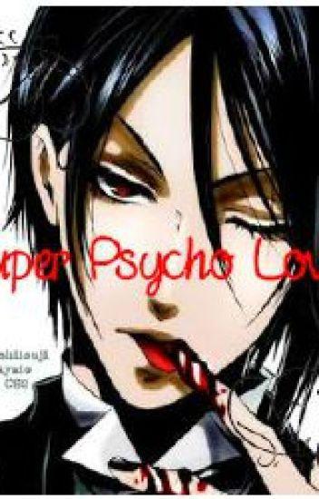 Super PsychoLove~Yandere![Sebastian X Reader