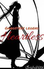 Gangsters Legend: Heartless [On Hold] by BloodLanPrin