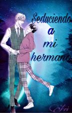 Seduciendo a mi hermano [Yaoi/Gay] by Thabiitha