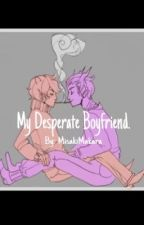 My Desperate Boyfriend. by Misakimakara