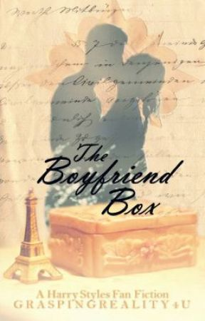 The Boyfriend Box~ A Harry Styles Fanfiction *on hold* by GraspingReality4U