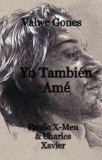 Yo También Amé (editando) by ValweGones