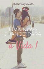 Uma Nova Chance Para a Vida! (editando) by biiancagomes15