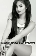Blame It On The Streets-YG Love Story by yagirlemani