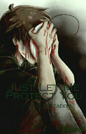 Just let me protect you (Cry x reader)