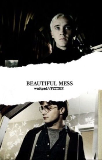 Beautiful Mess - A Drarry Fanfiction.