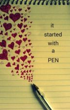 it started with the pen by crissya21