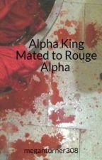 Alpha King Mated to Rouge Alpha by meganturner308