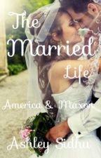The Married Life : America & Maxon by AshleySidhu