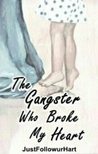 TGW 2: The Gangster Who Broke My Heart by JustFollowurHart