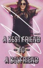 A Best Friend To A Boyfriend by hcallie11