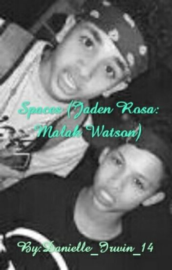 Spaces (Jaden Rosa and Malak Watson Fanfic)