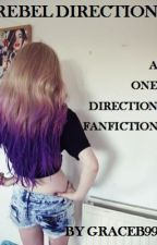 Rebel Direction (A One Direction Fanfic) by GraceB99
