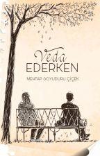 Veda Ederken by MehtapSoyuduruCicek