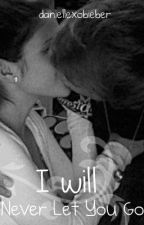 I will Never let you go ( A Justin Bieber love story) by danielleexd