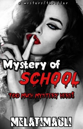 Mystery Of School ✔ by melatimauli