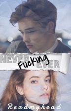 Never fucking ever by readmyhead