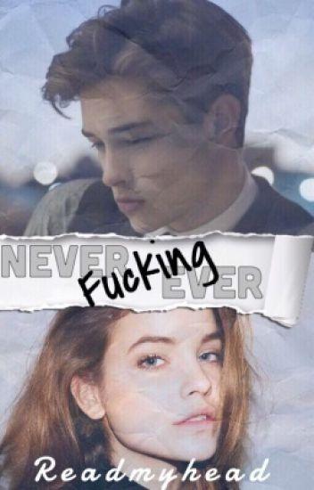 Never fucking ever