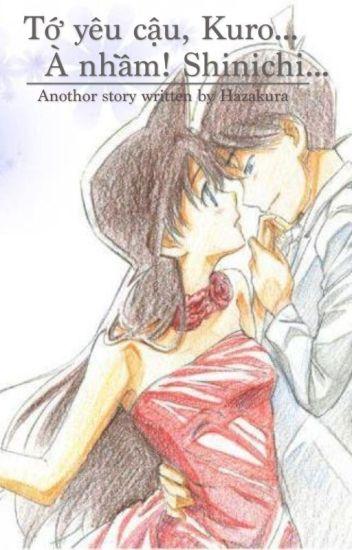 [Fanfic ShinRan] Tớ yêu cậu, Kuro... À nhầm! Shinichi...