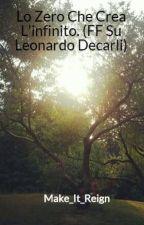 Lo Zero Che Crea L'infinito. (FF Su Leonardo Decarli) by Ms_Pedigree