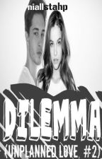Dilemma (Unplanned Love, #2) by arianagarden