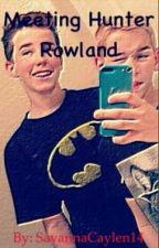 Meeting Hunter Rowland by SavannaCaylen15