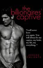 The Billionaires' Captive (Completed) by JeromeCaliente