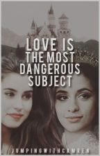 Love is The Most Dangerous Subject (Camren) by jumpingwithcamren