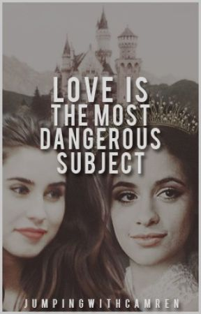 Love is The Most Dangerous Subject (Camren) by jumpingwithcamren