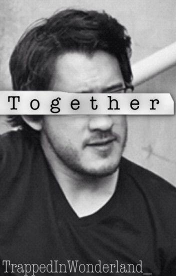 Together (Markiplier x Reader) | Complete