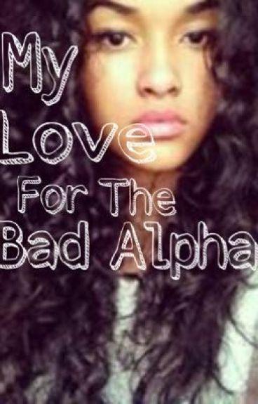 My Love For The Bad Alpaha
